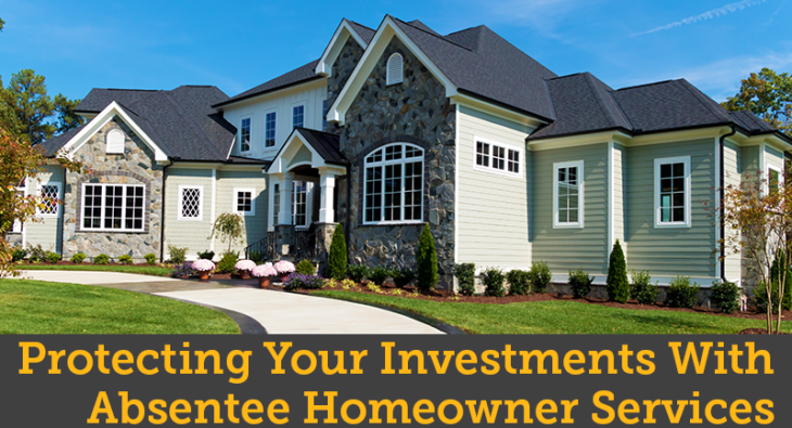 Protecting Your Investments with Absentee Homeowner Services