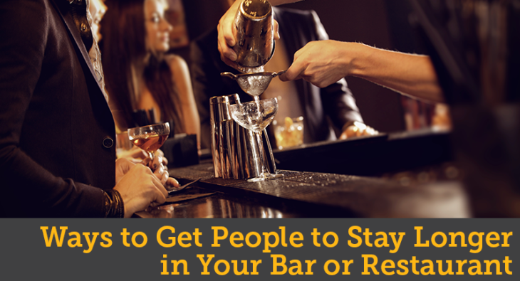 Ways to Get People to Stay Longer in Your Bar or Restaurant